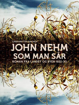 John Nehm: Som man sår : roman fra landet og byen 1922-1930