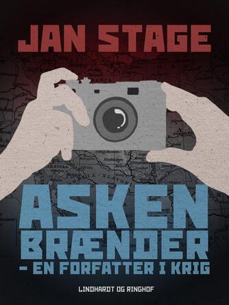 Jan Stage (f. 1937): Asken brænder : en forfatter i krig