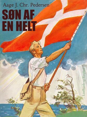 Aage J. Chr. Pedersen (f. 1894): Søn af en Helt