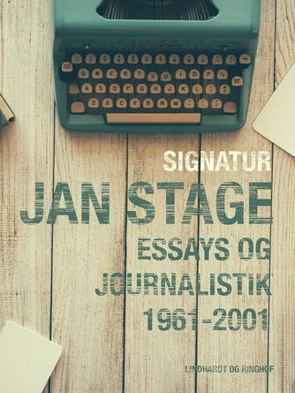 Jan Stage (f. 1937): Signatur: Jan Stage : essays og journalistik 1961-2001