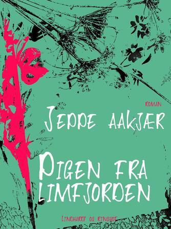 Jeppe Aakjær: Pigen fra Limfjorden : roman