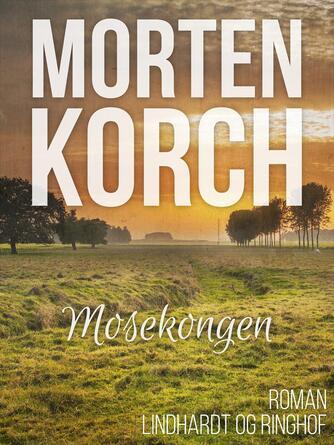 Morten Korch: Mosekongen : Roman