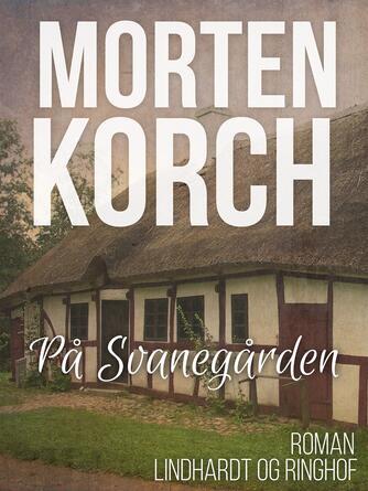Morten Korch: På Svanegården : Roman