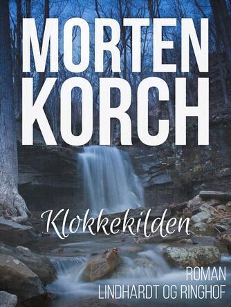 Morten Korch: Klokkekilden : Roman