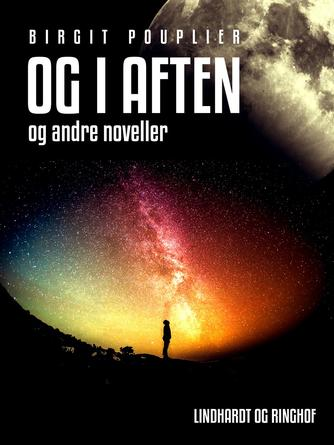 Birgit Pouplier: Og i aften : og andre noveller