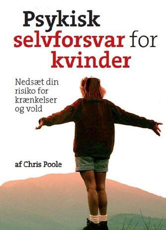 Chris Poole: Psykisk selvforsvar for kvinder : nedsæt din risiko for krænkelser og vold