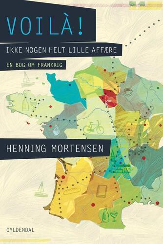 Henning Mortensen (f. 1939): Voilà! : ikke nogen helt lille affære : en bog om Frankrig