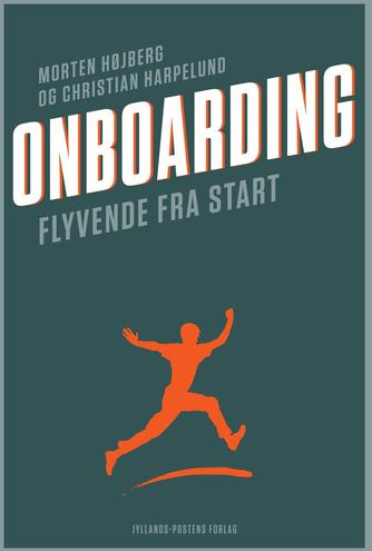 Christian Harpelund, Morten T. Højberg: Onboarding : flyvende fra start