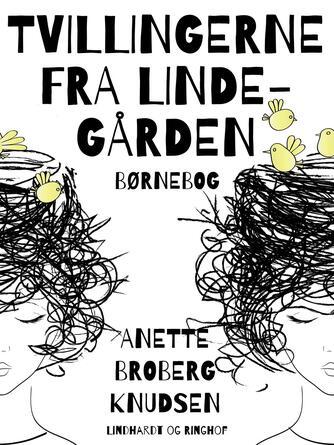 Anette Broberg Knudsen: Tvillingerne fra Lindegården : børnebog