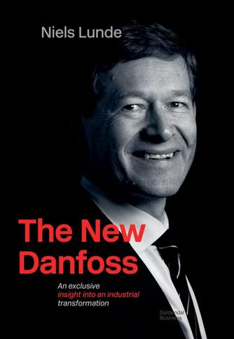 Niels Lunde: The new Danfoss : an exclusive insight into an industrial transformation