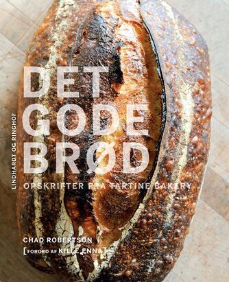Chad Robertson: Det gode brød : opskrifter fra Tartine Bakery