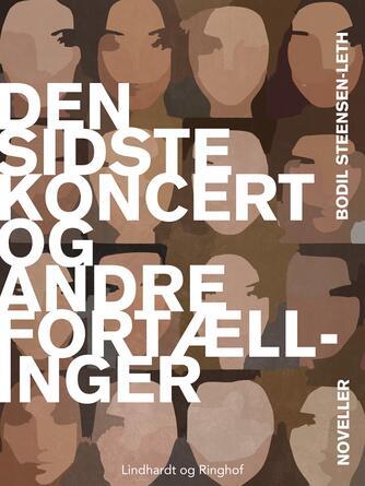 Bodil Steensen-Leth: Den sidste koncert og andre fortællinger : noveller