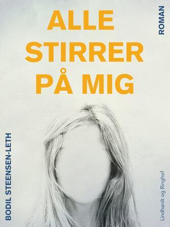 Bodil Steensen-Leth: Alle stirrer på mig : roman