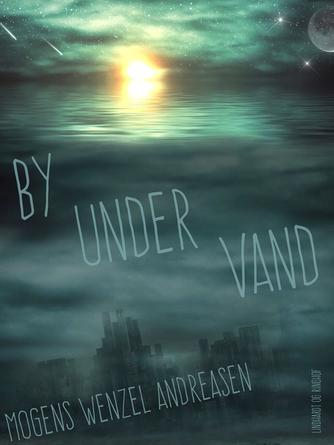Mogens Wenzel Andreasen: By under vand