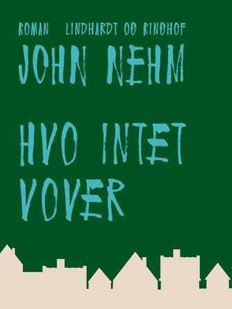John Nehm: Hvo intet vover : roman