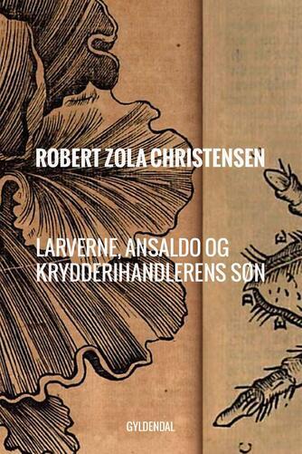 Robert Zola Christensen: Larverne, Ansaldo og krydderihandlerens søn