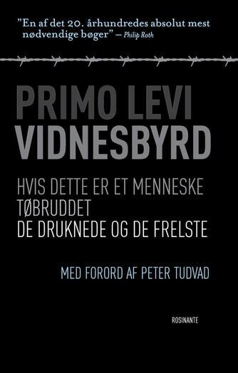 Primo Levi: Vidnesbyrd : Hvis dette er et menneske, Tøbruddet, De druknede og de frelste