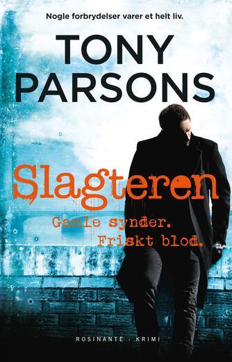 Tony Parsons: Slagteren : gamle synder, friskt blod
