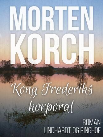 Morten Korch: Kong Frederiks korporal : en lille roman og to fortællinger - alle fra 1921