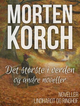 Morten Korch: Det største i verden og andre noveller