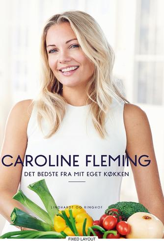 Caroline Fleming: Det bedste fra mit eget køkken