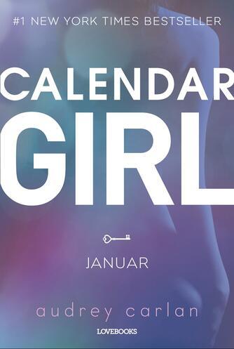 Audrey Carlan: Calendar girl. Bind 1, Januar, februar, marts