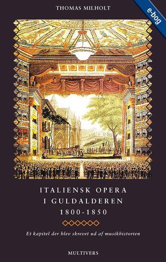 Thomas Milholt: Italiensk opera i guldalderen 1800-1850 : et kapitel der blev skrevet ud af musikhistorien