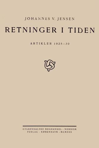 Johannes V. Jensen (f. 1873): Retninger i Tiden : artikler 1925-30