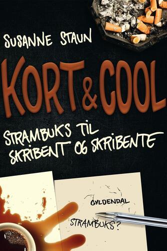 Susanne Staun: Kort & cool : strambuks til skribent og skribente