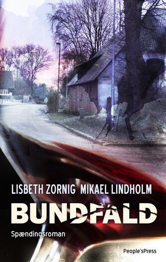 Mikael R. Lindholm (f. 1961): Bundfald : spændingsroman