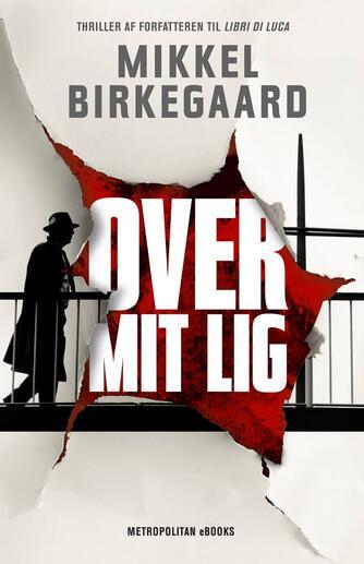 Mikkel Birkegaard: Over mit lig : thriller