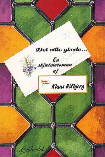 Klaus Rifbjerg: Det ville glæde : en skjælmeroman