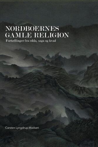 Carsten Lyngdrup Madsen: Nordboernes gamle religion : fortællinger fra edda, saga og kvad
