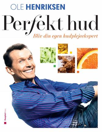 Ole Henriksen (f. 1951), Jacob Heinel Jensen: Perfekt hud : bliv din egen hudplejeekspert