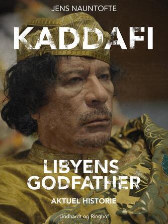 Jens Nauntofte: Kaddafi : Libyens Godfather