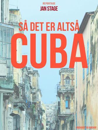 Jan Stage (f. 1937): Så det er altså Cuba : reportage