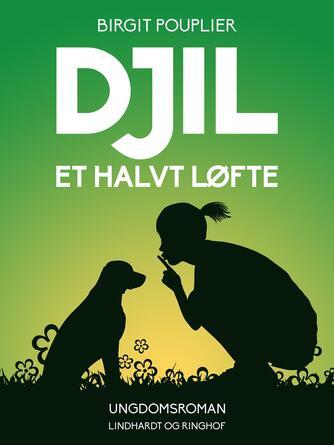 Birgit Pouplier: Djil - et halvt løfte : ungdomsroman