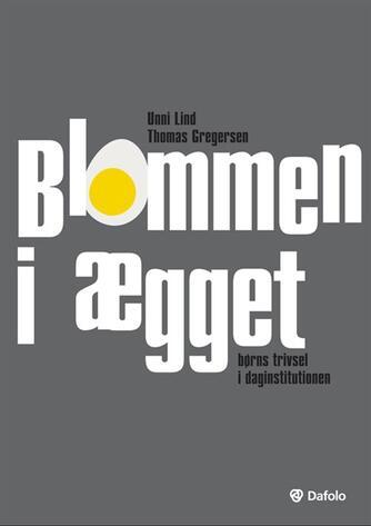 Unni Lind, Thomas Gregersen: Blommen i ægget : børns trivsel i daginstitutionen