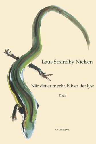 Laus Strandby Nielsen: Når det er mørkt, bliver det lyst : digte