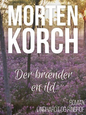 Morten Korch: Der brænder en ild : roman
