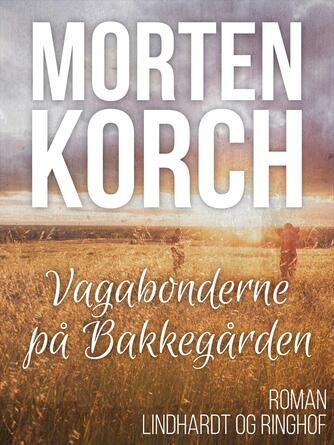 Morten Korch: Vagabonderne på Bakkegården : roman