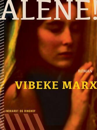 Vibeke Marx: Alene! : roman