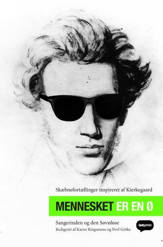 Sangerinden (f. 1975): Mennesket er en ø : skæbnefortællinger inspireret af Kierkegaard