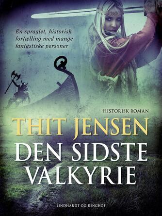Thit Jensen (f. 1876): Den sidste Valkyrie : historisk roman