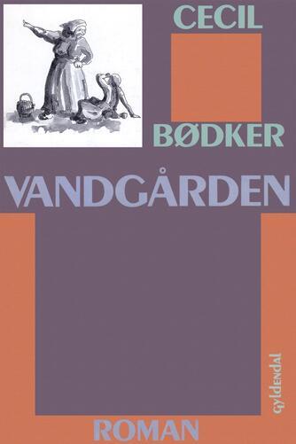 Cecil Bødker: Vandgården : roman
