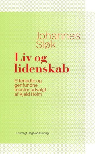 Johannes Sløk: Liv og lidenskab : efterladte og genfundne tekster