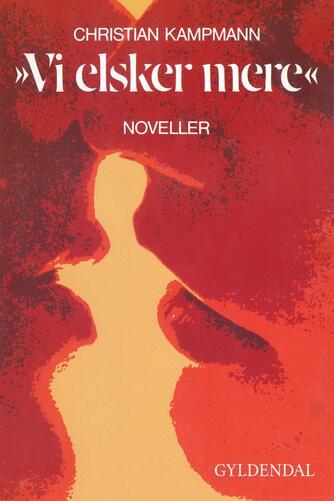 """Christian Kampmann: """"Vi elsker mere"""" : noveller"""