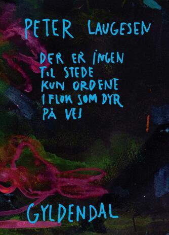 Peter Laugesen (f. 1942): Der er ingen til stede kun ordene i flok som dyr på vej