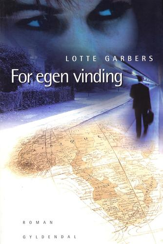 Lotte Garbers: For egen vinding : roman