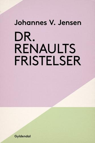 Johannes V. Jensen (f. 1873): Dr. Renaults fristelser